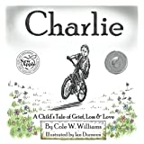 Charlie: A Child's Tale of Grief, Loss & Love