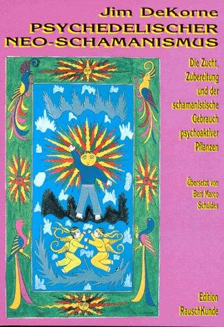 Psychedelischer Neo-Schamanismus: Die Zucht, Zubereitung und der schamanistische Gebrauch psychoaktiver Pflanzen Taschenbuch – 1. Januar 1995 Jim DeKorne Bert M Schuldes The Grüne Kraft 3930442167