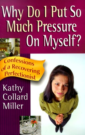 Read Online Why Do I Put So Much Pressure on Myself?: Confessions of a Recovering Perfectionist pdf