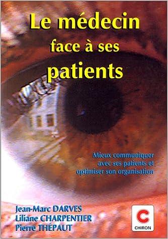 Livres gratuits en ligne LE MEDECIN FACE A SES PATIENTS. Mieux communiquer avec ses patients et optimiser son organisation pdf, epub ebook