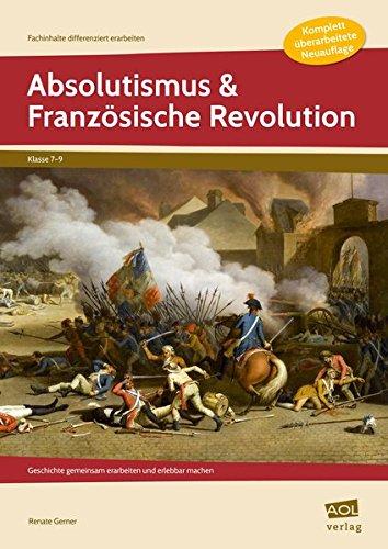 Absolutismus & Französische Revolution: Geschichte gemeinsam erarbeiten und erlebbar machen (7. bis 9. Klasse) (Fachinhalte differenziert erarbeiten - SEK)