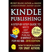 KINDLE PUBLISHING - A STEP-BY-STEP GUIDE TO WRITE, EDIT, FORMAT, PUBLISH & MARKET FOR NO $$$ (Writing, Editing, Self-Publishing & Amazon Marketing Secrets) (HOW TO BOOK & GUIDE FOR SMART AUTHORS 1)