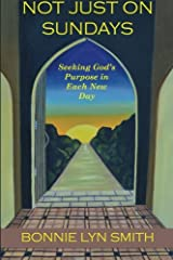 Not Just on Sundays: Seeking God's Purpose in Each New Day Paperback