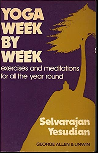 Manuels télécharger le pdf libre Yoga Week by Week: Exercises and Meditations for All the Year Round by Selvarajan Yesudian (1976-01-01) B01K3RPPRC PDF iBook PDB