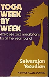 Yoga Week by Week: Exercises and Meditations for All the Year Round by Selvarajan Yesudian (1976-01-01)