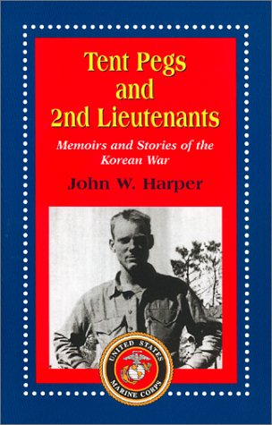 Tents 2nd - Tent Pegs and 2nd Lieutenants: Memoirs and Stories of the Korean War