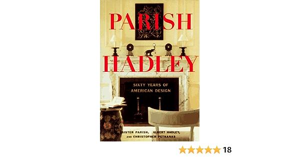 Parish Hadley Sixty Years Of American Design Christopher Petkanas Albert Hadley Sister Parish 9780316700320 Books