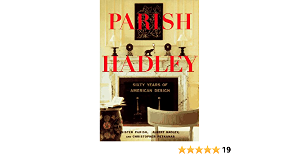 Parish Hadley Sixty Years Of American Design Christopher Petkanas Albert Hadley Sister Parish 9780316700320 Amazon Com Books