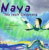 Naya, the Inuit Cinderella, Brittany Marceau-Chenkie, 1894303059