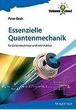 Essenzielle Quantenmechanik: für Elektrotechniker und Informatiker (Verdammt clever!)