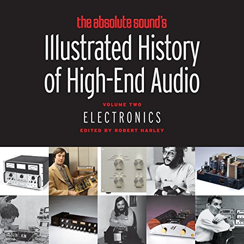 The Absolute Sound's Illustrated History of High-End Audio, Volume 2: Electronics