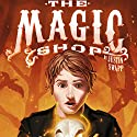 The Magic Shop Audiobook by Justin Swapp Narrated by Steve Barnes