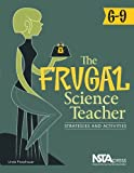 The Frugal Science Teacher, 6-9 : Strategies and Activities, Froschauer and Froschauer, Linda, 1936137038