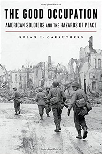 The Good Occupation: American Soldiers and the Hazards of