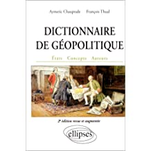Dictionnaire de Geopolitique Etats Concepts Auteurs 2e Edition Re