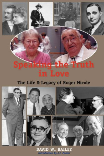 SPEAKING THE TRUTH IN LOVE: Life & Legacy of Roger Nicole