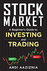 A Beginner's Guide to Investing and Trading in the Modern Stock Market (Personal Finance and Investing) (E