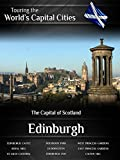 Touring the World's Capital Cities Edinburgh: The Capital of Scotland