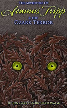 Seamus Tripp & the Ozark Terror (The Adventures of Seamus Tripp) by [Garett, Jon, Walsh, Richard]