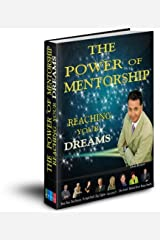 Power of Mentorship Reaching Your Dreams Kindle Edition