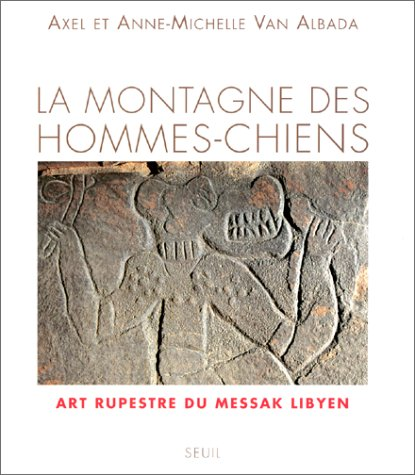 "La montagne des hommes-chiens: Art rupestre du Messak libyen (Collection ""Arts rupestres"") (French Edition) pdf"