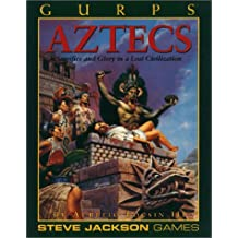 Gurps Aztecs: Sacrifice and Glory in a Lost Civilization