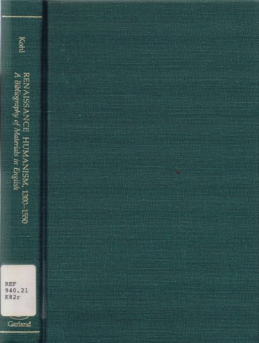 RENAISSANCE HUMANISM 1300-1550: A Bibliography of Materials in English (Garland Reference Library of the Humanities) (Kohls Garland)