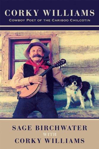 Corky Williams: Cowboy Poet of the Cariboo Chilcotin pdf