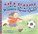 Winners Never Quit!, Mia Hamm, 0060740523