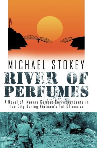 Download River of Perfumes: A Novel of Marine Combat Correspondents in Hue City during Vietnam's Tet Offensive PDF