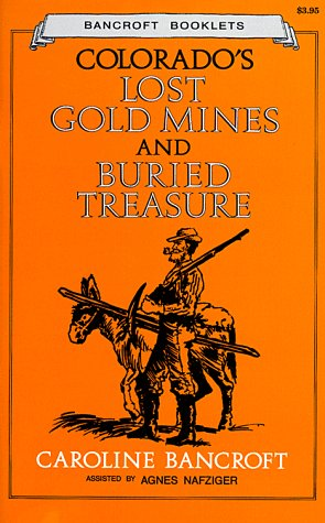 Colorado's Lost Gold Mines and Buried Treasure (Bancroft Booklets)