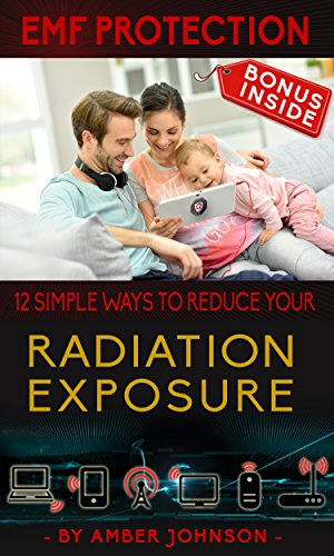 EMF Protection: 12 SIMPLE WAYS TO REDUCE YOUR Radiation Exposure: (Cell phone, WiFi, Mobile, Laptop, TV, Meters, Cell Towers) - BONUS INSIDE (Radiation Exposure compare prices)
