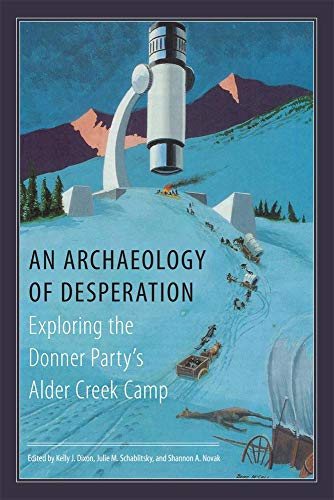 An Archaeology of Desperation: Exploring the Donner Party's Alder Creek Camp]()
