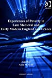 Experiences of Poverty in Late Medieval and Early Modern England and France, Scott, Anne M., 1409441091