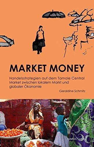 Market Money: Handelsstrategien auf dem Tamale Central Market in Ghana zwischen lokalem Markt und globaler Ökonomie Taschenbuch – 30. September 2018 Geraldine Schmitz Neofelis 3958081495 Wirtschaft / Allgemeines