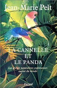 La cannelle et le panda : Les grands naturalistes explorateurs autour du monde par Jean-Marie Pelt