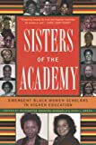 Sisters of the Academy : Emergent Black Women Scholars in Higher Education, , 157922038X