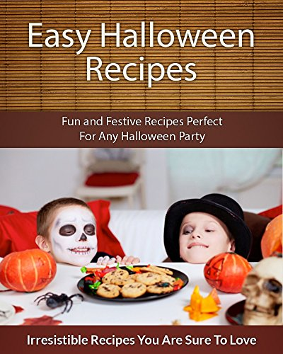 Easy Halloween Recipes: Fun and Festive Recipes Perfect For Any Halloween Party (The Easy Recipe) -