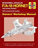 McDonnell Douglas F/A-18 Hornet and Super Hornet: An Insight Into the Design, Construction and Operation of the US Navy's Supersonic, All-Weather ... (Haynes Manuals) (Owners' Workshop Manual)