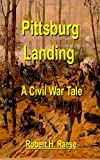 Pittsburg Landing - a Civil War Tale, Robert H. Raese, 1477529225