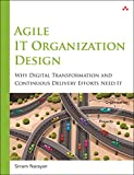 Agile IT Organization Design : Why Digital Transformation and Continuous Delivery Efforts Need It, Narayan, Sriram, 0133903354