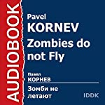 Zombies Do Not Fly [Russian Edition] | Pavel Kornev