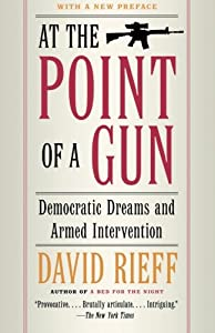 At the Point of a Gun: Democratic Dreams and Armed Intervention from Simon & Schuster