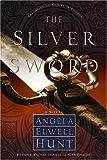 The Silver Sword, Angela Elwell Hunt, 1578560128
