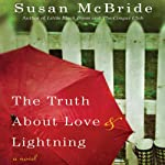 The Truth About Love and Lightning   Susan McBride