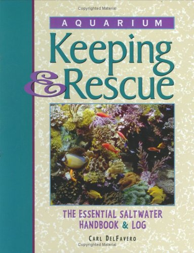 Aquarium Keeping & Rescue: The Essential Saltwater Handbook & Log