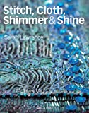 Stitch, Cloth, Shimmer and Shine, Sarah Lawrence, 1844486273