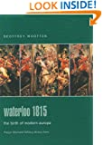 Waterloo 1815: The Birth of Modern Europe (Praeger Illustrated Military History Series,)