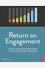 Return on Engagement: Content Strategy and Web Design Techniques for Digital Marketing Kindle Edition