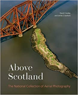 Above Scotland: The National Collection of Aerial Photography by Dave C Cowley (2014-03-15)